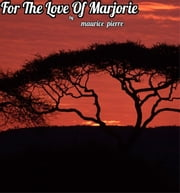 For The Love Of Marjorie - Marjorie and Jean ebook by Maurice Pierre