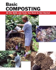 Basic Composting - All the Skills and Tools You Need to Get Started ebook by Eric Ebeling,Carl Hursh; Patti Olenick,Alan Wycheck