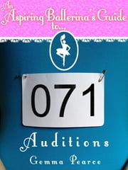 An Aspiring Ballerina's Guide to: Auditions ebook by Gemma Pearce