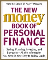 The New Money Book of Personal Finance - Saving, Planning, Investing, and Borrowing -- All the Information You Need in One Easy-to-Follow Guide ebook by Money® Magazine