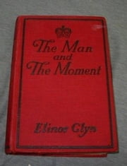 The Man And The Moment ebook by Elinor Glyn