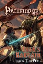 Pathfinder Tales: Liar's Bargain - A Novel ebook by Tim Pratt