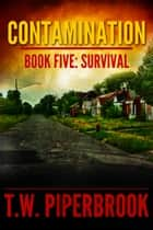 Contamination 5: Survival ebook by T.W. Piperbrook