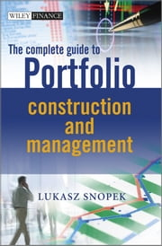 The Complete Guide to Portfolio Construction and Management ebook by Lukasz Snopek