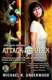 Attack the Geek - A Ree Reyes Side-Quest ebook by Michael R. Underwood