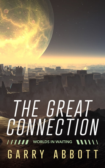 The Great Connection: Worlds in Waiting ebook by Garry Abbott