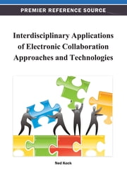 Interdisciplinary Applications of Electronic Collaboration Approaches and Technologies ebook by Ned Kock