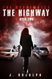 The Highway (The Reanimates Book 2) ebook by J. Rudolph,Monique Happy