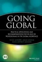 Going Global - Practical Applications and Recommendations for HR and OD Professionals in the Global Workplace ebook by Kyle Lundby, Jeffrey Jolton, Allen I. Kraut