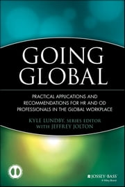 Going Global - Practical Applications and Recommendations for HR and OD Professionals in the Global Workplace ebook by Kyle Lundby,Jeffrey Jolton,Allen I. Kraut