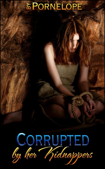 "Corrupted By Her Kidnappers (Book 1 of ""By Her Kidnappers"") ebook by Pornelope"