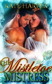 The Mistletoe Mistress: A Christmas Regency Novella ebook by Kate Harper