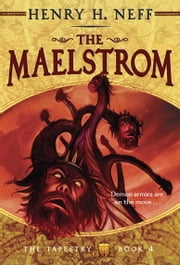The Maelstrom - Book Four of The Tapestry ebook by Henry H. Neff,Henry H. Neff