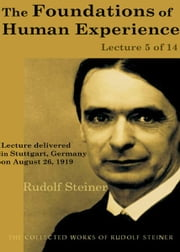 The Foundations of Human Experience: Lecture 5 of 14 電子書 by Rudolf Steiner
