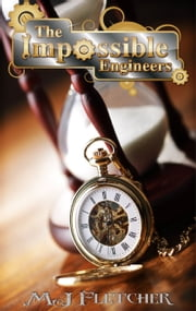 The Impossible Engineers ebook by MJ Fletcher