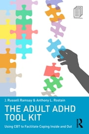 The Adult ADHD Tool Kit - Using CBT to Facilitate Coping Inside and Out ebook by J. Russell Ramsay,Anthony L. Rostain