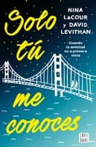 Solo tú me conoces eBook by David Levithan, Nina LaCour, Zulema Couso Ben-mizzian