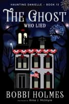 The Ghost Who Lied ebook by Bobbi Holmes, Anna J. McIntyre