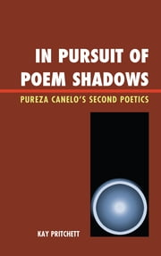 In Pursuit of Poem Shadows - Pureza Cantelo's Second Poetics ebook by Kay Pritchett