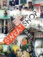 Sweat Shop Paris - Lessons in Couture from the Sewing Cafe ebook by Martena Duss, Sissi Holleis