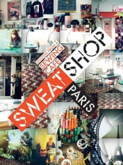 Sweat Shop Paris - Lessons in Couture from the Sewing Cafe ebook by Martena Duss,Sissi Holleis