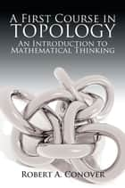 A First Course in Topology ebook by Robert A Conover