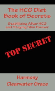 The HCG Diet Book of Secrets ebook by Harmony Clearwater Grace
