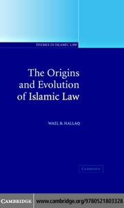 The Origins and Evolution of Islamic Law ebook by Hallaq, Wael B.