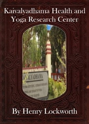 Kaivalyadhama Health and Yoga Research Center ebook by Henry Lockworth,Eliza Chairwood,Bradley Smith