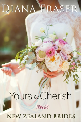 Yours to Cherish (Book 3, New Zealand Brides) ebook by Diana Fraser