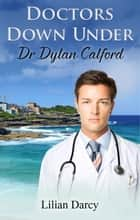 Doctors Down Under - Dr Dylan Calford ebook by Lilian Darcy