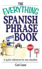 The Everything Spanish Phrase Book ebook by Cari Luna
