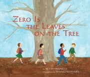 Zero Is The Leaves On The Tree ebook by Betsy Franco,Shino Arihara