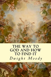 The Way to God and How to Find It ebook by Dwight Moody
