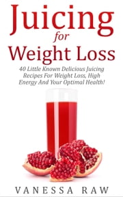 Juicing For Weight Loss ebook by Kobo.Web.Store.Products.Fields.ContributorFieldViewModel
