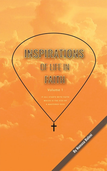 Inspirations of Life in Faith - Volume 1 ebook by Nomusa Buleni