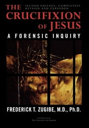 The Crucifixion of Jesus, Completely Revised and Expanded - A Forensic Inquiry ebook by Frederick T. Zugibe