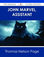 John Marvel, Assistant - The Original Classic Edition ebook by Thomas Nelson Page