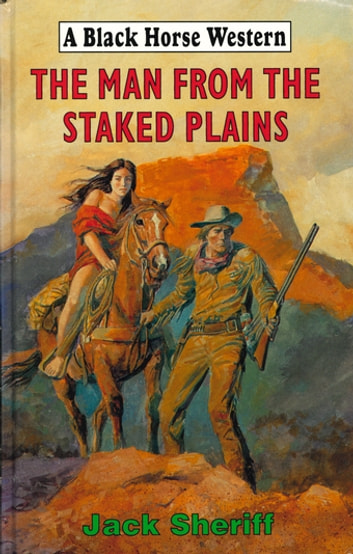 The Man From The Staked Plains Ebook By Jack Sheriff 9780719823848