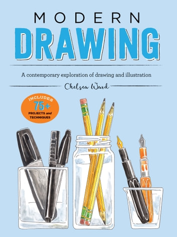 Modern Drawing - A contemporary exploration of drawing and illustration ebook by Chelsea Ward