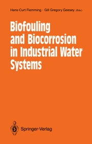 Biofouling and Biocorrosion in Industrial Water Systems - Proceedings of the International Workshop on Industrial Biofouling and Biocorrosion, Stuttgart, September 13–14, 1990 ebook by Hans-Curt Flemming,Gill G. Geesey