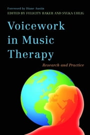 Voicework in Music Therapy - Research and Practice ebook by Felicity Baker,Sylka Uhlig,Diane Snow Austin,Joanne V. Loewy,Madeleen de Bruijn,Joost Hurkmans,Jeanette Tamplin,Satomi Kondo,Hanne Mette Ridder,Helen Shoemark,Tea Zielman,Susan Gail Summers,Hyun Ju Chong,Inge Nygaard Pedersen,Cheryl Dileo,Esther Marie Thane,Nicola Oddy