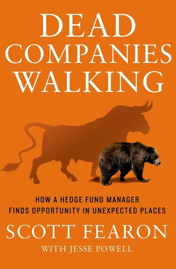 Dead Companies Walking - How A Hedge Fund Manager Finds Opportunity in Unexpected Places ebook by Scott Fearon,Jesse Powell