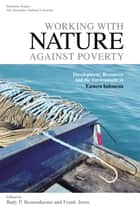Working with Nature against Poverty: Development, Resources and the Environment in Eastern Indonesia ebook by Budy P Resosudarmo,Frank Jotzo