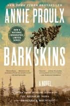 Barkskins - A Novel ebook by Annie Proulx