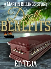 Death Benefits - A Martin Billings Story, #2 ebook by Ed Teja