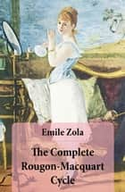 The Complete Rougon-Macquart Cycle (All 20 Unabridged Novels in one volume) ebook by Émile Zola, Ernest Alfred Vizetelly, John Sterling,...