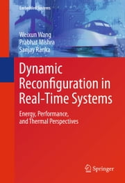 Dynamic Reconfiguration in Real-Time Systems - Energy, Performance, and Thermal Perspectives ebook by Weixun Wang,Prabhat Mishra,Sanjay Ranka