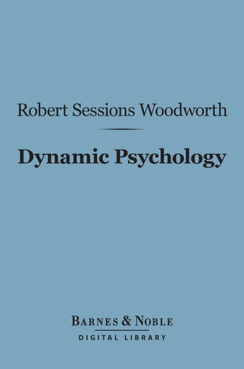 Dynamic Psychology (Barnes & Noble Digital Library) ebook by Robert Sessions Woodworth