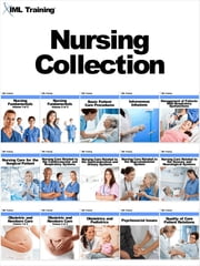 Nursing Collection - Includes Nursing Fundamentals, Quality of Care, Patient Relations, Nursing Care Related to the Cardiovascular, Respiratory, Gastrointestinal, Urinary, Musculoskeletal, Sensory, Neurological Systems, Surgical, Obstetric, Newborn, Pediatrics, and more ebook by IML Training